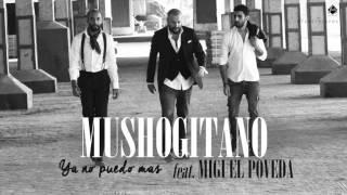 Mushogitano feat. Miguel Poveda - Ya no puedo mas (Single Oficial)