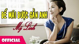 Để Mãi Được Gần Anh - Mỹ Linh [Official HD]