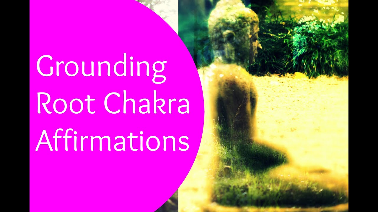 Root Chakra Affirmations: Root Chakra Affirmations to Ground and Center