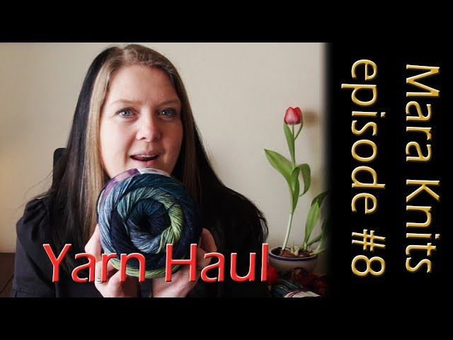 Yarn Haul, Socks Go Wrong and Treat Yarn - Mara Knits Episode #8