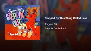 Eugene Pitt - Trapped By This Thing Called Love
