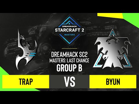 SC2 - Trap vs. ByuN - DH SC2 Masters 2020: Last Chance 2021 - Group B