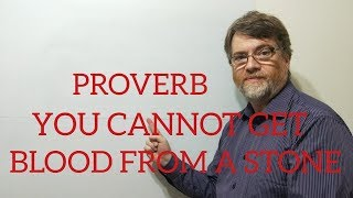 English Tutor Nick P Proverbs (151) You Cannot Get Blood From a Stone