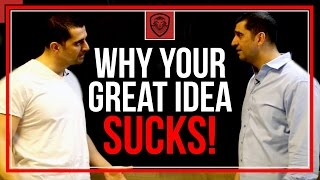 Why Your Great Idea Sucks!