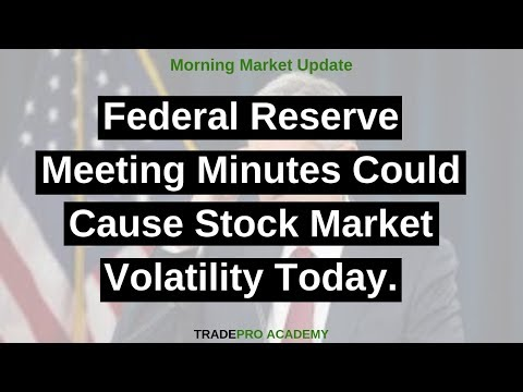 Federal Reserve Meeting Minutes Could Cause Stock Market Volatility Today.