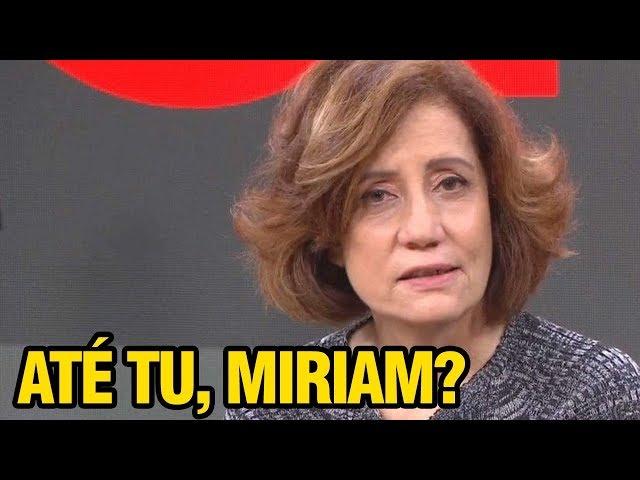 ATÉ TÚ, DONA MIRIAM?!!