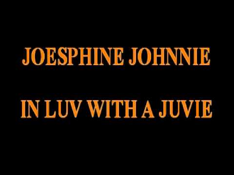 JOSEPHINE JOHNNIE - IN LUV WITH A JUVIE