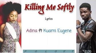 Adina ft Kuami Eugene - Killing me softly Lyrics