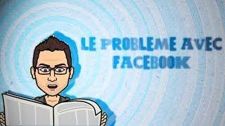 Le Problème avec Facebook (parmi tant d'autres)
