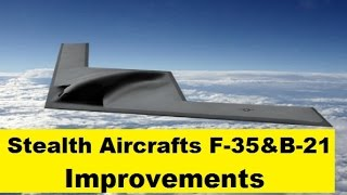 U.S. B-21 and F-35 Stealth Aircraft's Major Improvements