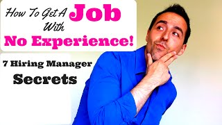 How To Get A Job With No Experience! 7 Hiring Manager Secrets