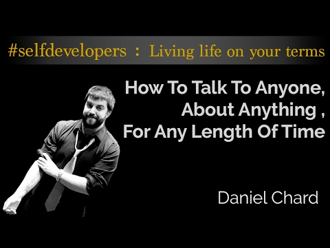 Self Developers : How To Talk To Anyone, About Anything , For Any Length Of Time - Daniel Chard