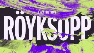 Röyksopp - I Had This Thing (GENER8ION remix)
