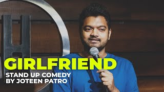This is why you should have a girlfriend - Stand Up Comedy By Joteen Patro