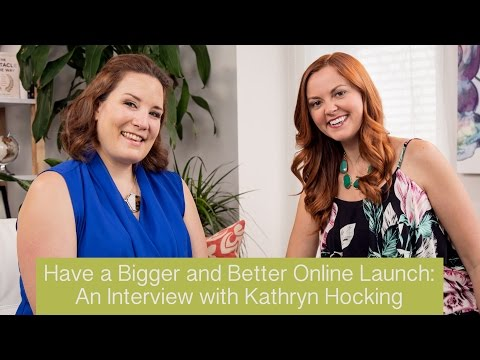 Have a Bigger and Better Online Launch: An Interview with Kathryn Hocking