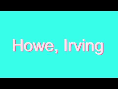 How to Pronounce Howe, Irving