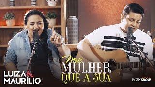 Luiza e Maurílio – Mais Mulher Que a Sua - #MaisMulherQueAsua