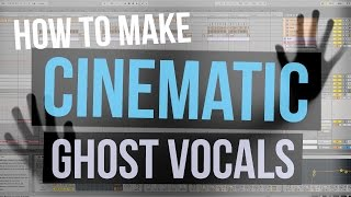 How To Make Cinematic Ghost Vocals