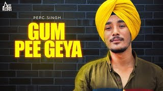 Gum Pee Geya | (Full Song) | Pepc Singh New Punjabi Songs 2019 | Latest Punjabi Songs 2019
