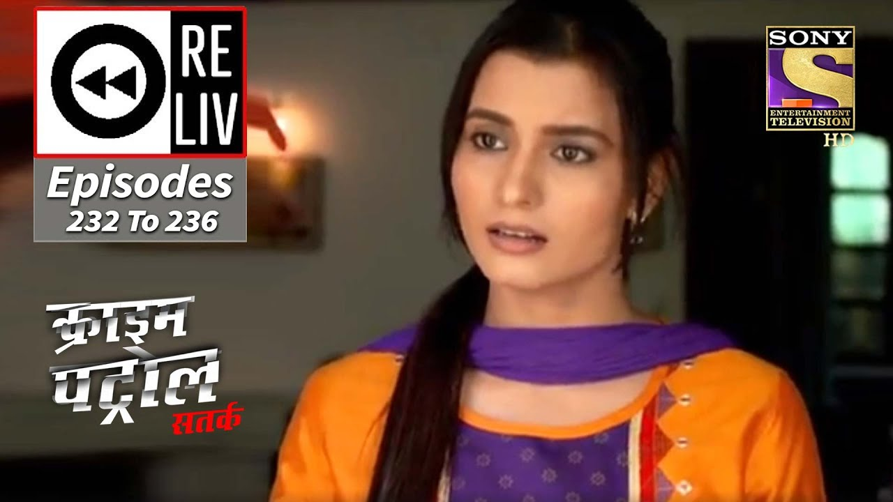 Weekly ReLIV - Crime Patrol Satark Season 2 - 21st Sept To 25th Sept 2020 - Episodes 232 To 236