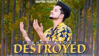 DESTROYED (Full Song) TUSHAR ARORA | Gora | New Punjabi Songs 2020