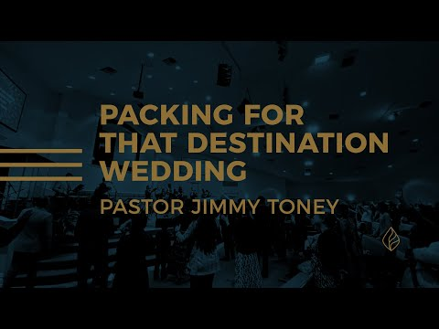 Packing For That Destination Wedding / Pastor Jimmy Toney
