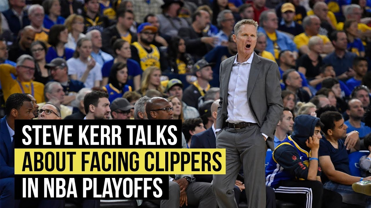 4b4fc87e4147 Steve Kerr weighs in on Warriors first round playoff opponent Clippers