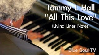 "Tammy L Hall: ""All This Love"" (Living Liner Notes)"