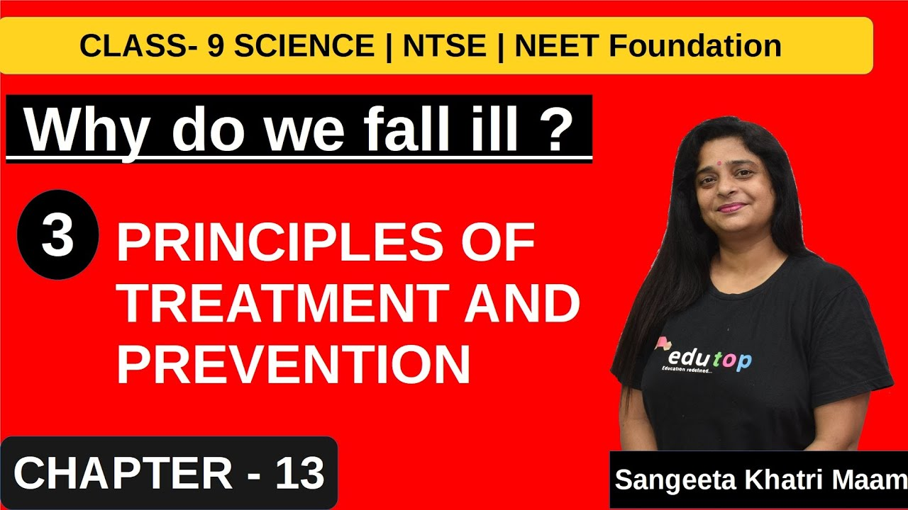 PRINCIPLES OF TREATMENT AND PREVENTION./WHY DO WE FALL ILL / CLASS 9