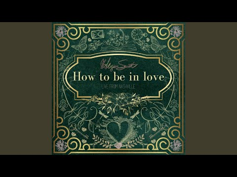 How To Be In Love