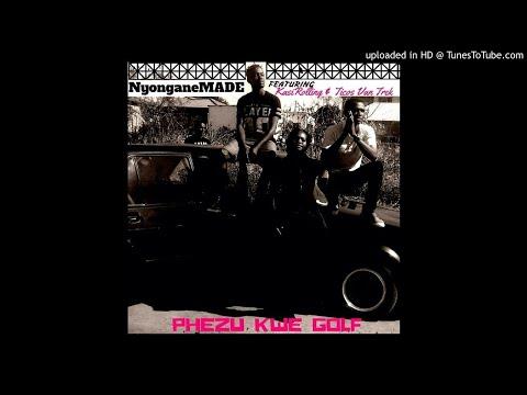 NyonganeMADE ft. KasiRolling and Ticos Van Trek - PhezuKweGolf