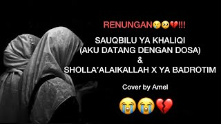 RENUNGAN!!!😭💔 Sauqbilu ( Aku datang dengan dosa) Sholla'alaikallah X ya badrotim by Amel