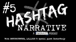 Hashtag Narrative #5 | DoctorBenjy | A Football Manager Podcast
