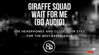 Giraffe Squad Wait For Me 8D AUDIO.mp3
