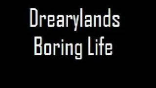 Watch Drearylands Boring Life video