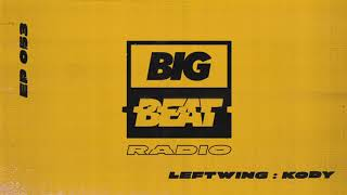 Big Beat Radio: EP #53 - Leftwing : Kody (Can You Feel It Mix)