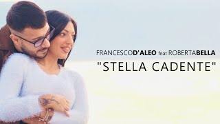 Francesco D'Aleo Feat. Roberta Bella - Stella Cadente (Video Ufficiale 2020)