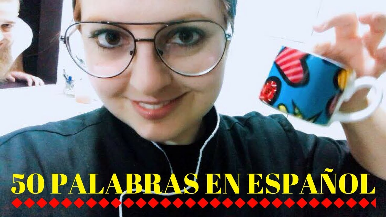 50 PALAVRAS MAIS USADAS NO ESPANHOL (ESPANHOL PARA BRASILEIROS)