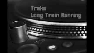 Traks - Long Train Running Full Version (HQ audio)