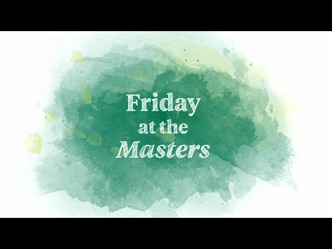 Welcome to Friday at the Masters