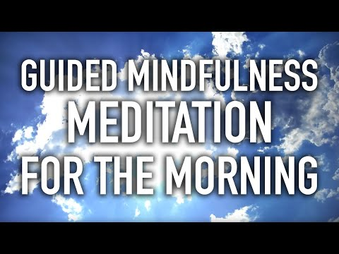 Guided Mindfulness Meditation for the Morning: Starting the Day (15 minutes)