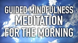 guided mindfulness meditation for the morning starting the day 15 minutes