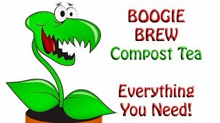 Boogie Brew Compost Tea ~ Everything You Need To Know To Start