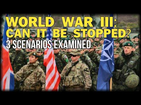WORLD WAR III: CAN IT BE STOPPED? 3 SCENARIOS EXAMINED