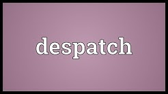 Despatch Meaning