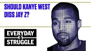 Should Kanye West Diss Jay Z? | Everyday Struggle