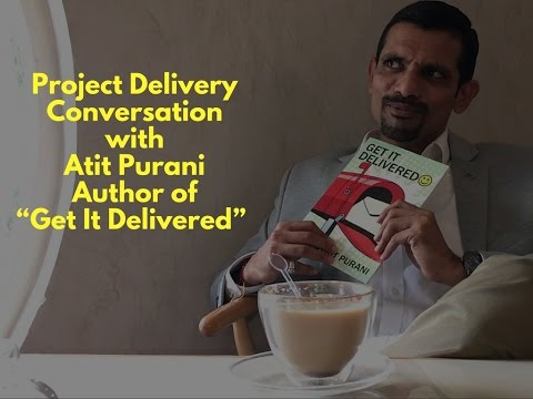 "Project Delivery Conversation with Atit Purani - Author of ""Get It Delivered"""