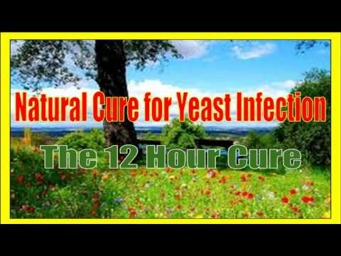 Natural Cure for Yeast Infection - 12 Hour Cure
