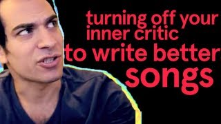 Turning Off Your Inner Critic To Write Better Songs