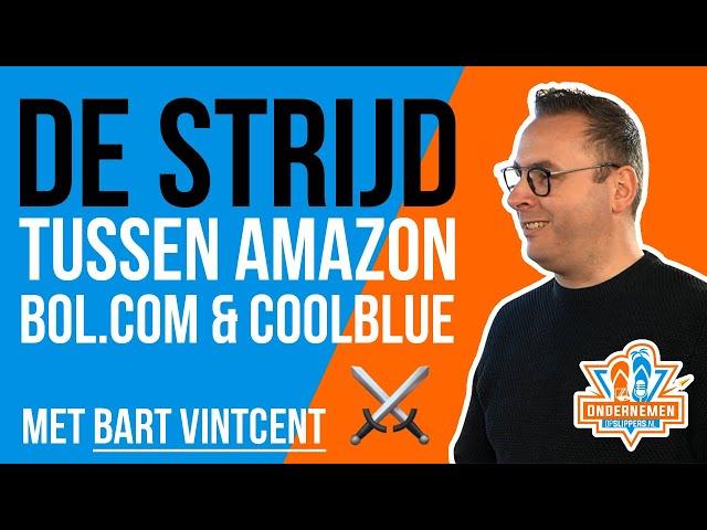 De strijd tussen Amazon, Bol com & Coolblue met Bart Vintcent